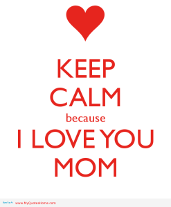 keep-calm-because-i-love-you-mom-24